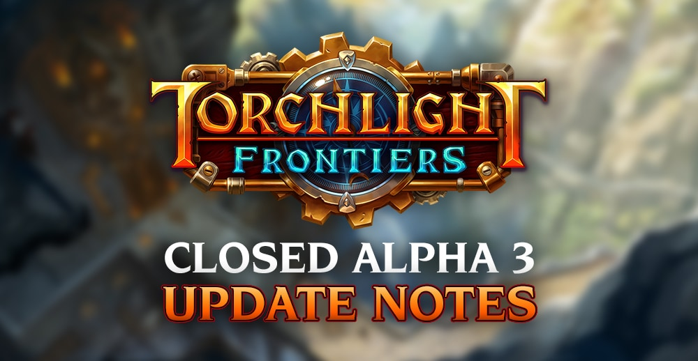 Update Notes: Closed Alpha 3 | Torchlight Frontiers