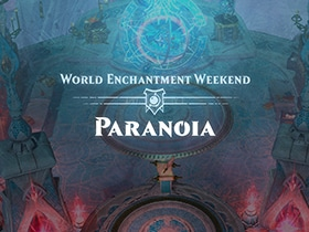 Weekend Event - World Enchantments: Paranoia